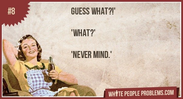 8 - white people problems