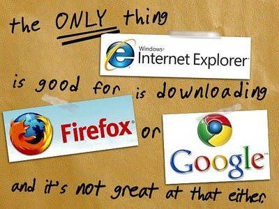 ie - internet explorer is useful. that is all