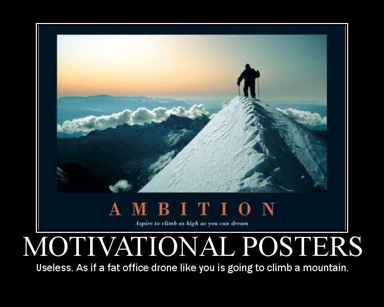 ambition motivational posters useless fat