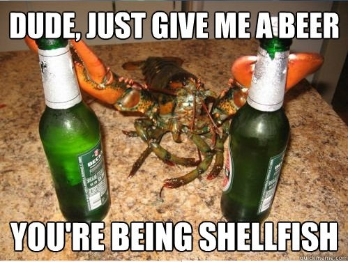besides youre lobster shouldnt drinking beer
