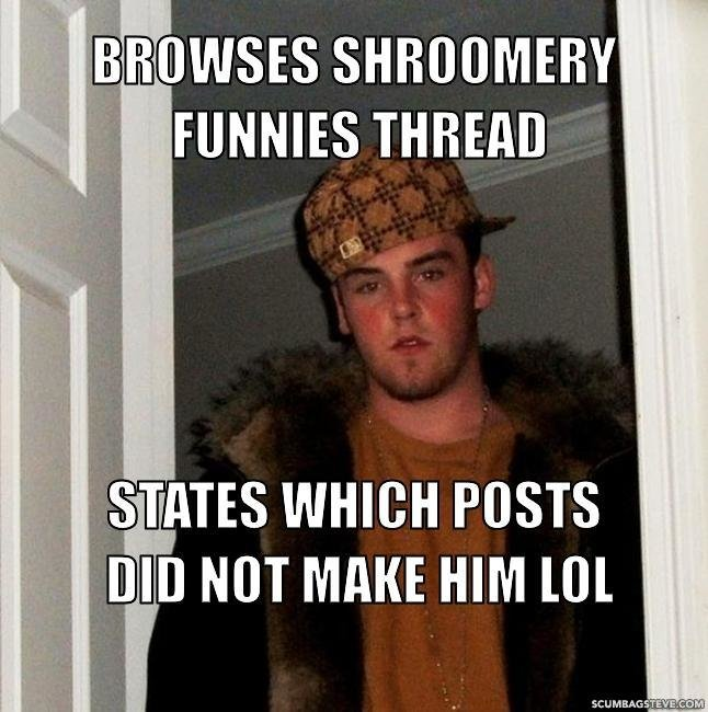 browses shroomery funnies thread states which posts did not make him