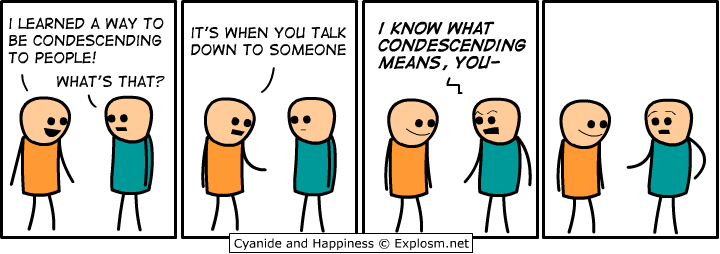 condescending - i have found a new way to be condescending