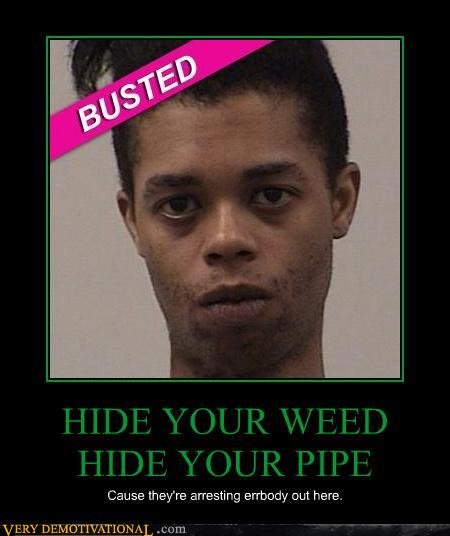 demotivational posters hide your weed hide your pipe