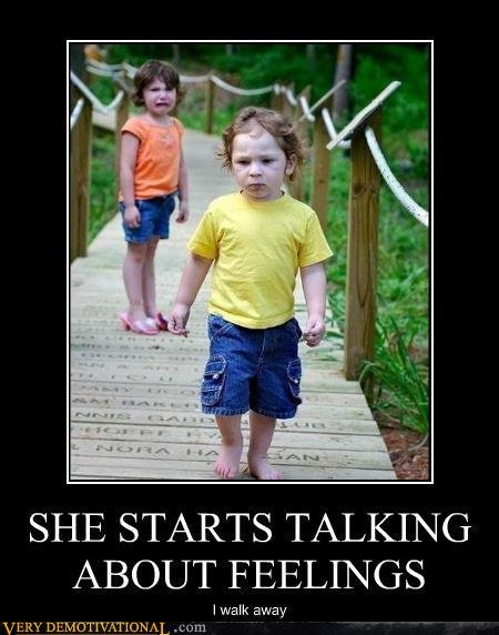 demotivational posters she starts talking feelings