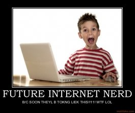 future internet nerd funny internet nerd future demotivational poster