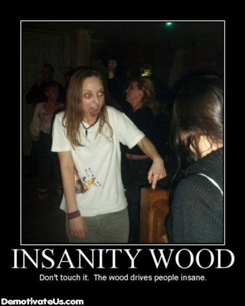 insanity wood dont touch woo