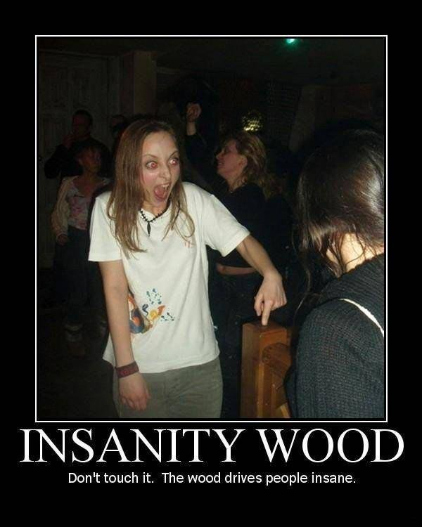 insanity wood