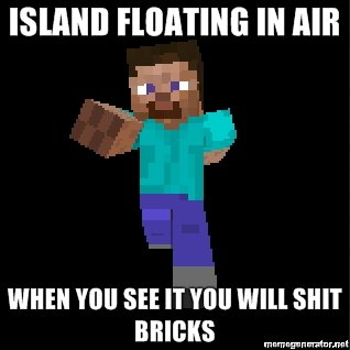 island floating air when see will shit bricks