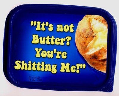 not butter youre shitting cant believe