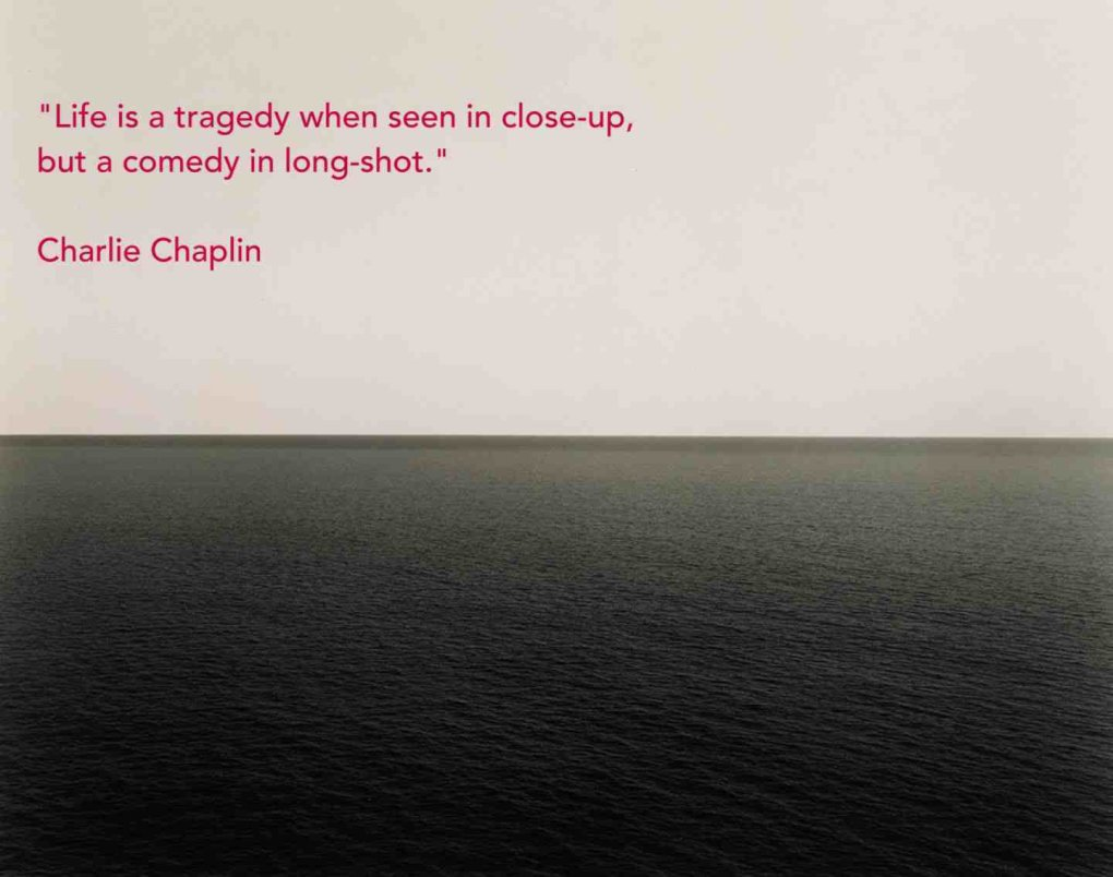 life tragedy when seen closeup but charlie chaplin