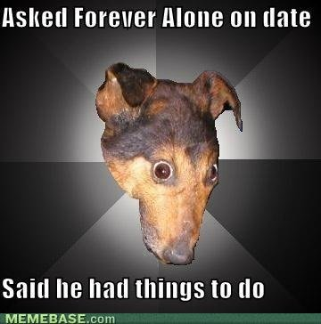 memes asked forever alone date said things