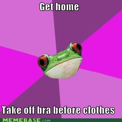 memes get home take off bra before clothes