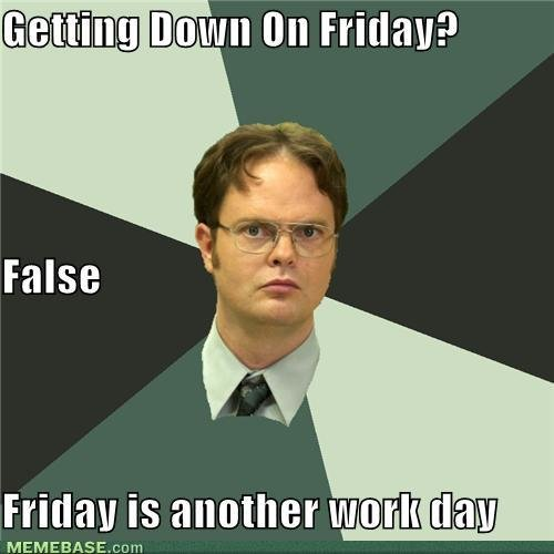 memes getting down friday false friday another work day