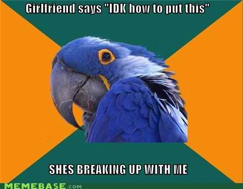 memes girlfriend says idk put shes breaking