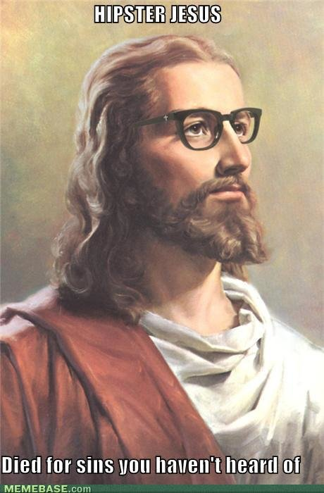memes hipster jesus died for sins havent heard