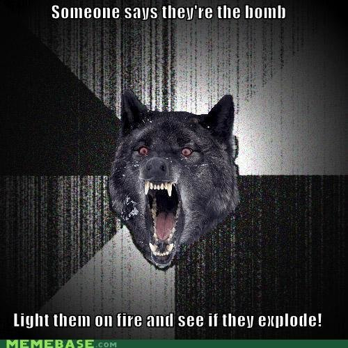 memes someone says theyre bomb light them fire see they explode