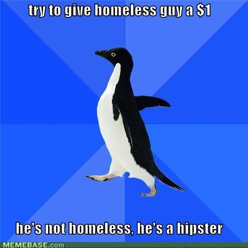 memes try give homeless guy hes not homeless hes hipster