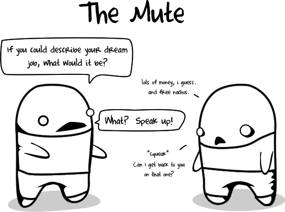 mute - 10 types of crappy interviewees