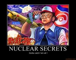 nuclear secret gotta catch all north korea pokemon kim demotivational poster