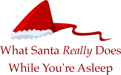 one - what santa really does when you're sleeping