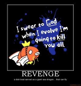 revenge pokemon revenge cold fly magic karp water dragon sea demotivational