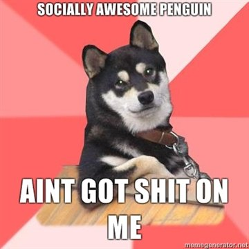 socially awesome penguin aint got shit