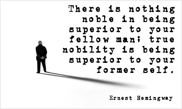 there nothing noble being superior your fellow man ernest hemingway
