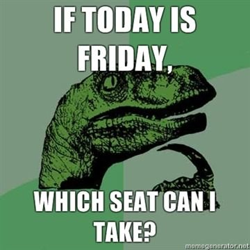 today friday which seat can take