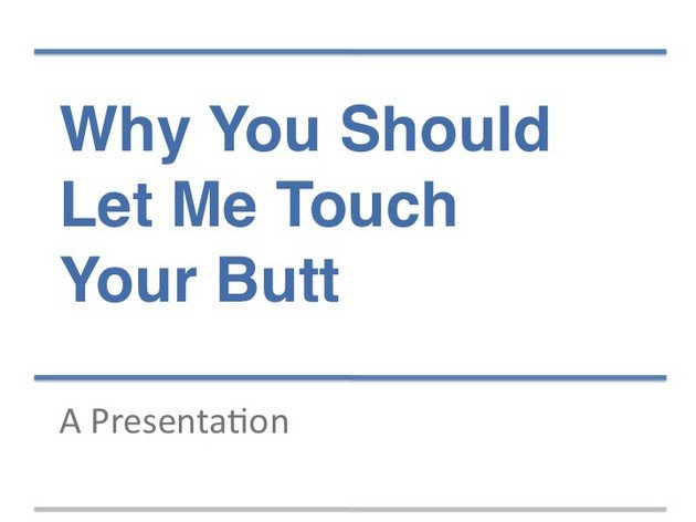 why should let touch your butt