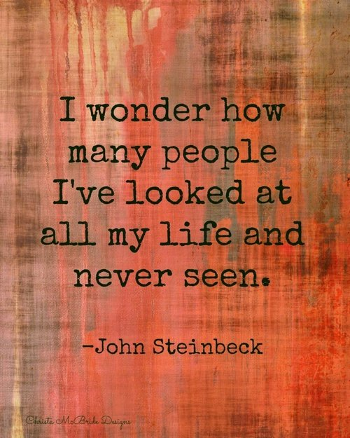 wonder many people ive looked all life john steinbeck