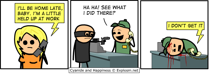 work - cyanide and happiness...yes even more.