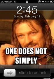 ya - one does not simply....