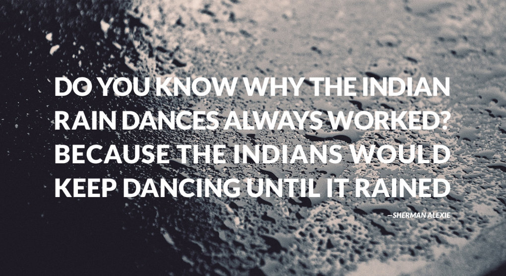 know why indian rain dances always worked sherman alexie