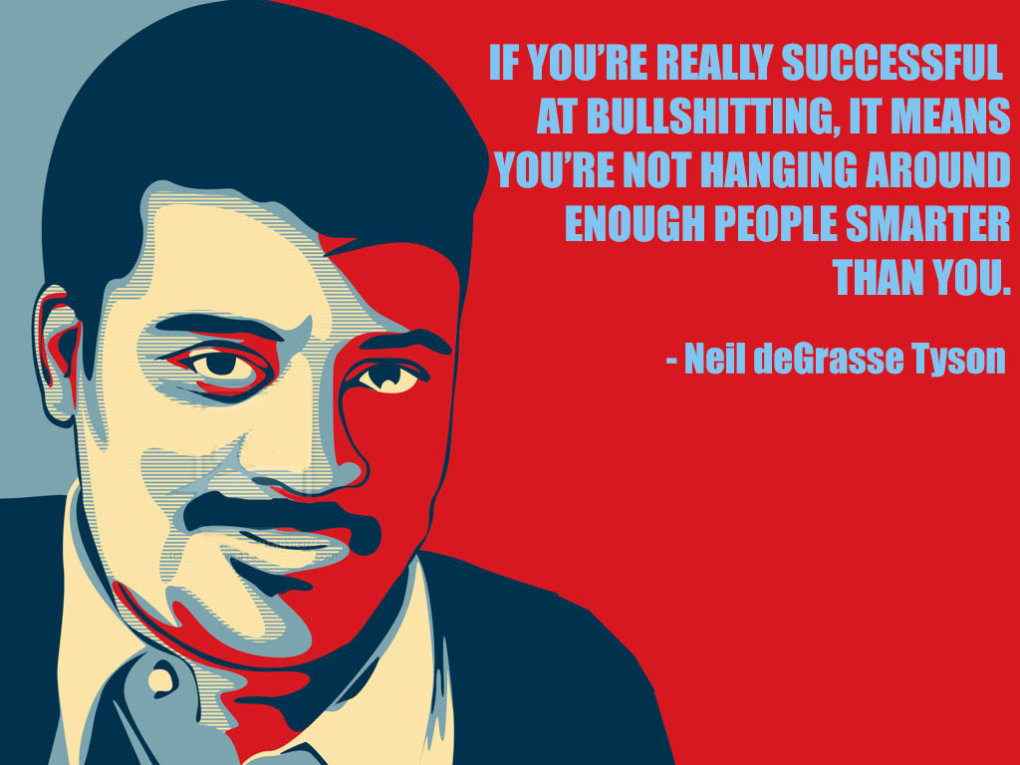 youre really successful bullshitting neil degrasse tyson